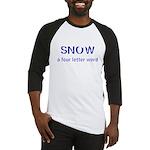 SNOW a four litter word Baseball Jersey