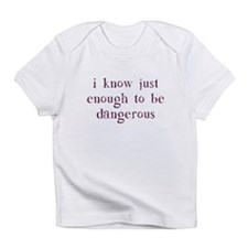 I Know Just Enough To Be Dangerous Infant T-Shirt