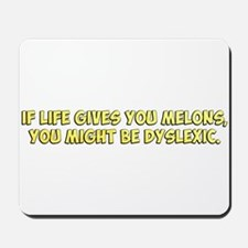 If Life Gives you Melons, You Might Be Dyslexic Mo