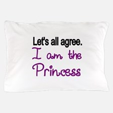 Lets all agree. I am the Princess Pillow Case