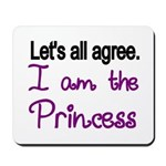 Lets all agree. I am the Princess Mousepad