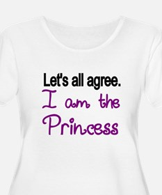 Lets all agree. I am the Princess Plus Size T-Shir