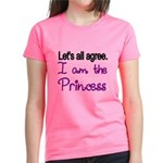 Lets All Agree. I Am The Princess T-Shirt