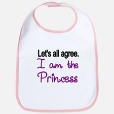 Lets All Agree. I Am The Princess Bib