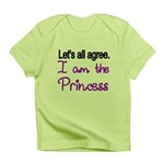Lets All Agree. I Am The Princess Infant T-Shirt