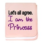Lets All Agree. I Am The Princess Baby Blanket