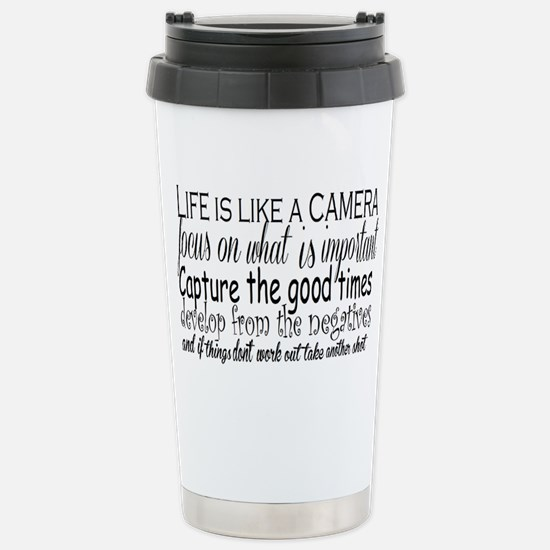 life is like a camera Stainless Steel Travel Mug