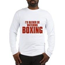I'd Rather Be Watching Boxing Long Sleeve T-Shirt