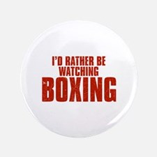 """I'd Rather Be Watching Boxing 3.5"""" Button"""