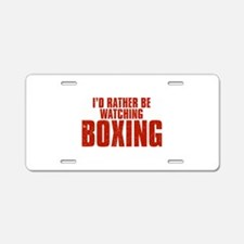 I'd Rather Be Watching Boxing Aluminum License Pla