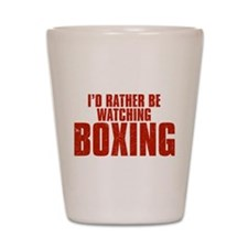 I'd Rather Be Watching Boxing Shot Glass