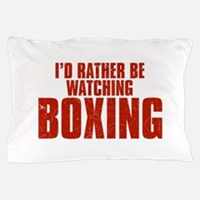I'd Rather Be Watching Boxing Pillow Case