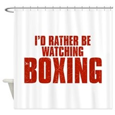 I'd Rather Be Watching Boxing Shower Curtain