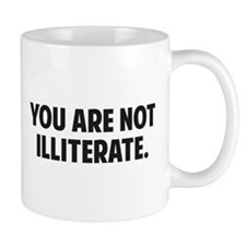 You are Not Illiterate Mugs