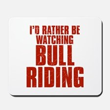 I'd Rather Be Watching Bull Riding Mousepad
