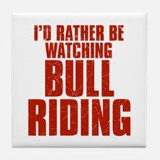I'd Rather Be Watching Bull Riding Tile Coaster