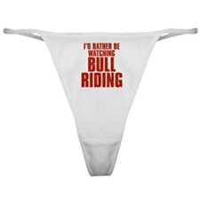 I'd Rather Be Watching Bull Riding Classic Thong