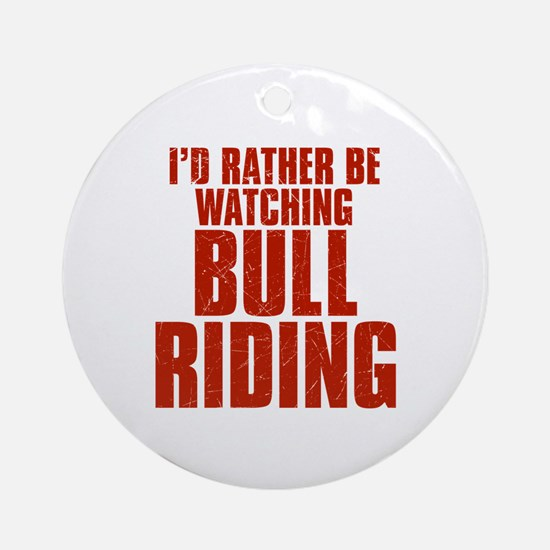 I'd Rather Be Watching Bull Riding Round Ornament