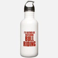 I'd Rather Be Watching Bull Riding Water Bottle