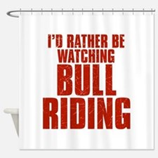 I'd Rather Be Watching Bull Riding Shower Curtain