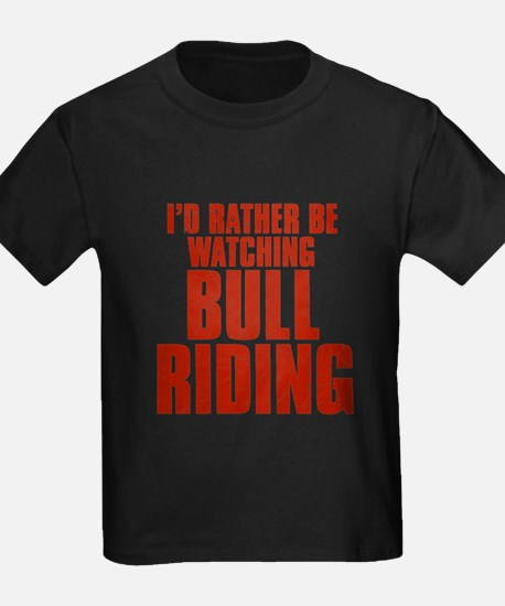 I'd Rather Be Watching Bull Riding T