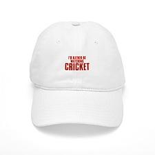 I'd Rather Be Watching Cricket Baseball Cap