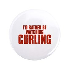 """I'd Rather Be Watching Curling 3.5"""" Button"""