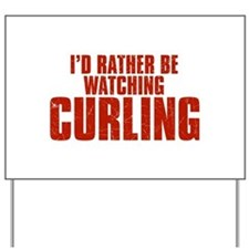 I'd Rather Be Watching Curling Yard Sign