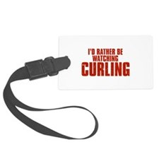 I'd Rather Be Watching Curling Luggage Tag