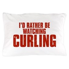 I'd Rather Be Watching Curling Pillow Case