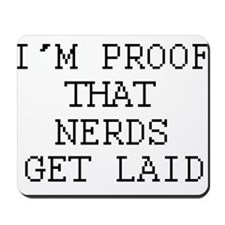 Im proof that nerds get laid Mousepad