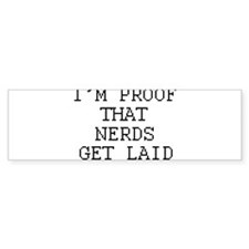 Im proof that nerds get laid Bumper Bumper Sticker