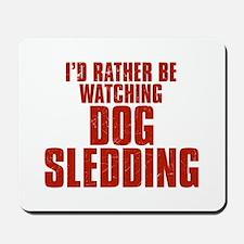 I'd Rather Be Watching Dog Sledding Mousepad