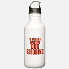 I'd Rather Be Watching Dog Sledding Water Bottle