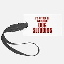 I'd Rather Be Watching Dog Sledding Luggage Tag