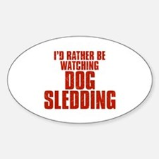 I'd Rather Be Watching Dog Sledding Oval Decal