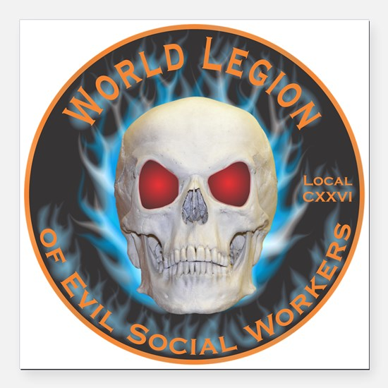 "Legion of Evil Social Workers Square Car Magnet 3"""
