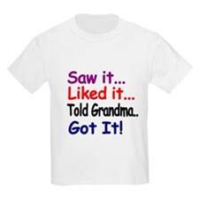 Saw it, liked it, told Grandma, got it! T-Shirt