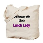 Dont mess with the Lunch Lady Tote Bag