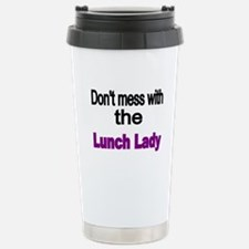 Dont mess with the Lunch Lady Travel Mug