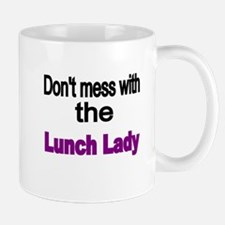 Dont mess with the Lunch Lady Mugs