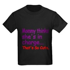 Mommy Thinks Shes In Charge..Thats So Cute T-Shirt