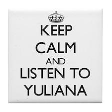 Keep Calm and listen to Yuliana Tile Coaster