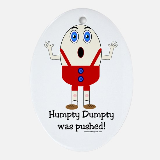 Humpty Dumpty was pushed! Oval Ornament