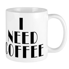 I Need Coffee Coffee Mugs