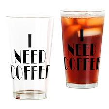 I Need Coffee Drinking Glass