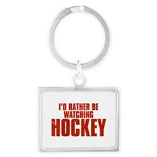 I'd Rather Be Watching Hockey Landscape Keychain