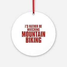 I'd Rather Be Watching Mountain Biking Round Ornam