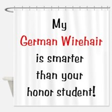 My German Wirehair is smarter... Shower Curtain