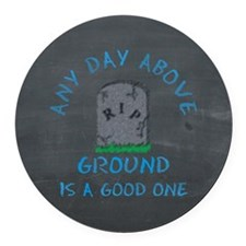 Any Day Above Ground Round Car Magnet